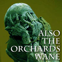 Also the Orchards Wane