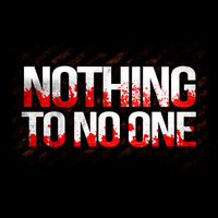 Nothing To No One